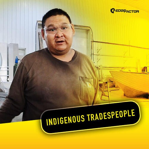 Edge Factor Indigenous Members in Skilled Trades Experience featuring a skilled boat builder.